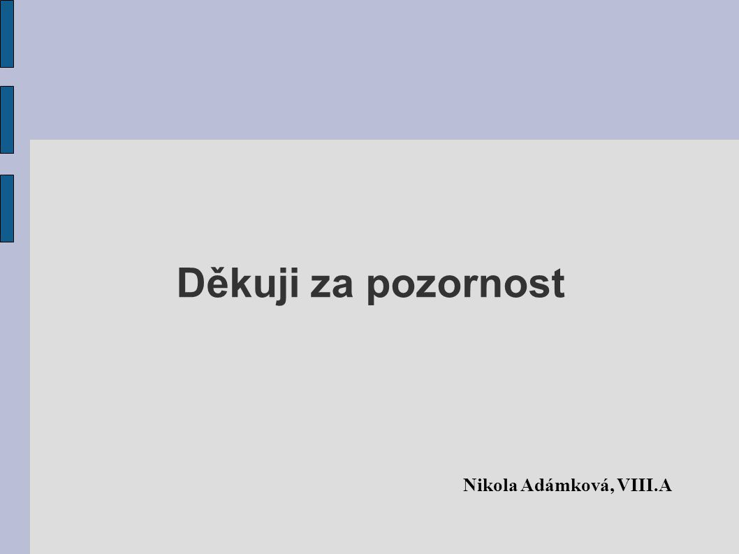 Děkuji za pozornost Nikola Adámková, VIII.A