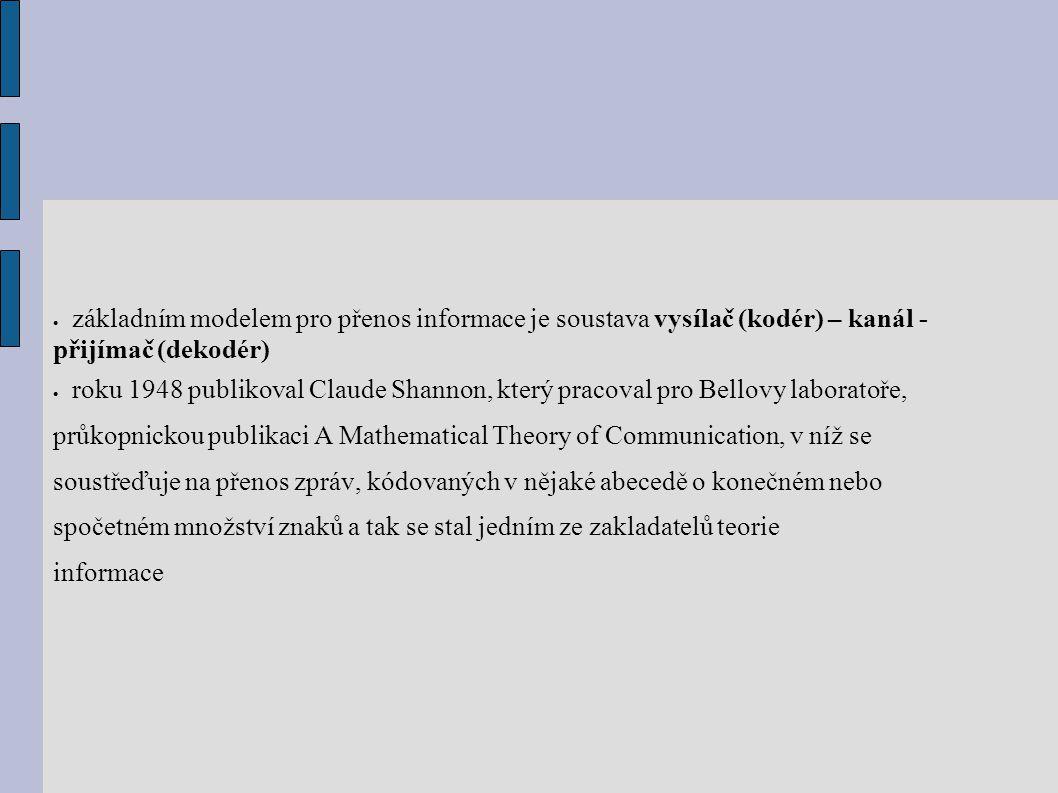  základním modelem pro přenos informace je soustava vysílač (kodér) – kanál - přijímač (dekodér)  roku 1948 publikoval Claude Shannon, který pracova
