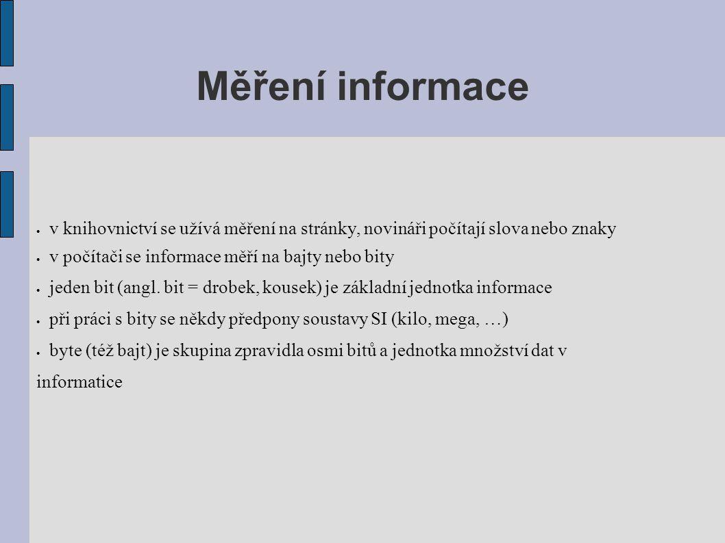 Měření informace  v knihovnictví se užívá měření na stránky, novináři počítají slova nebo znaky  v počítači se informace měří na bajty nebo bity  j