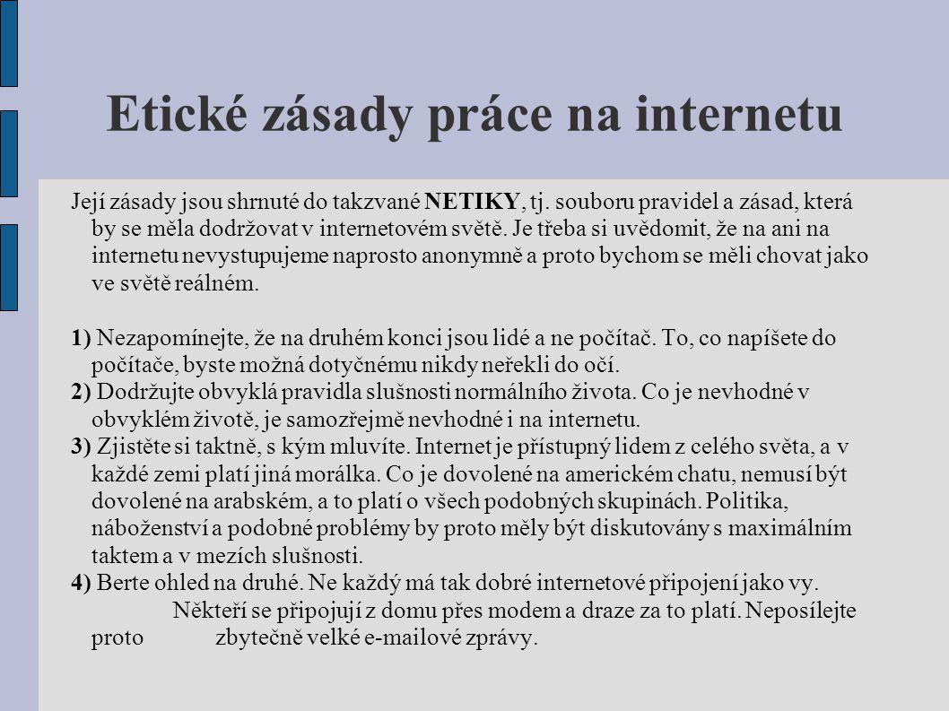 Etické zásady práce na internetu Její zásady jsou shrnuté do takzvané NETIKY, tj. souboru pravidel a zásad, která by se měla dodržovat v internetovém