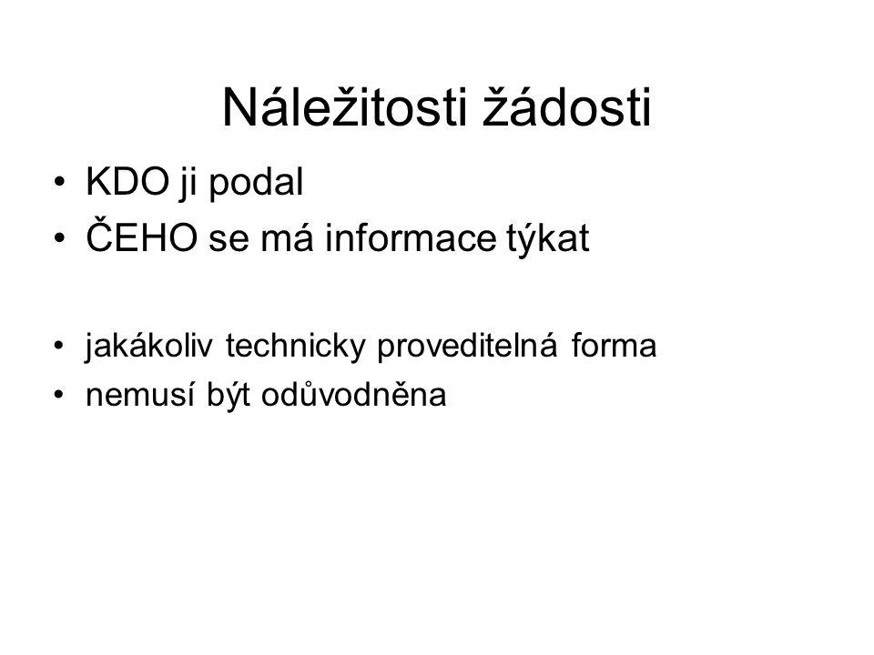 Náležitosti žádosti KDO ji podal ČEHO se má informace týkat jakákoliv technicky proveditelná forma nemusí být odůvodněna