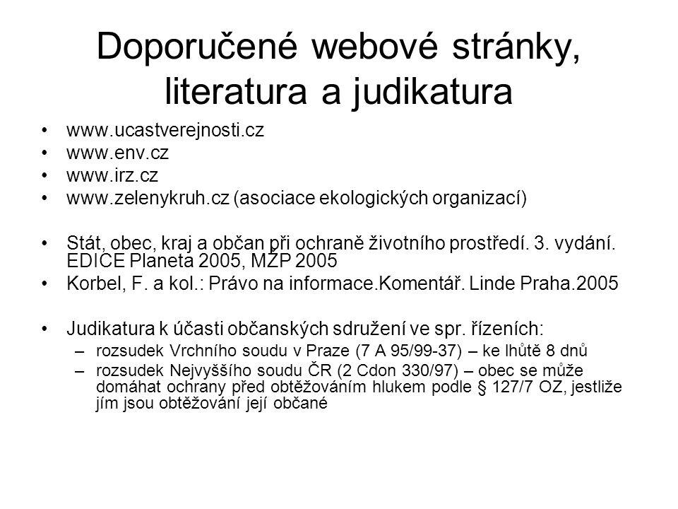 Doporučené webové stránky, literatura a judikatura www.ucastverejnosti.cz www.env.cz www.irz.cz www.zelenykruh.cz (asociace ekologických organizací) Stát, obec, kraj a občan při ochraně životního prostředí.