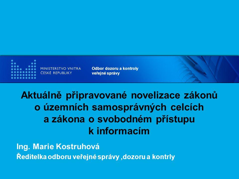 Odbor dozoru a kontroly veřejné správy Aktuálně připravované novelizace zákonů o územních samosprávných celcích a zákona o svobodném přístupu k informacím Ing.