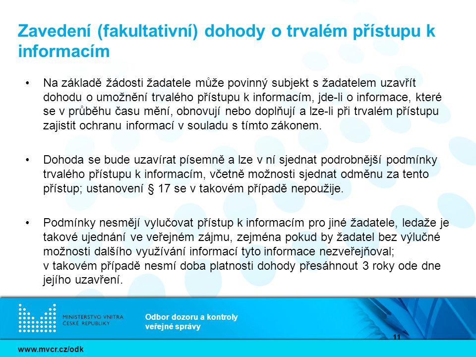 www.mvcr.cz/odk Odbor dozoru a kontroly veřejné správy 11 Zavedení (fakultativní) dohody o trvalém přístupu k informacím Na základě žádosti žadatele m