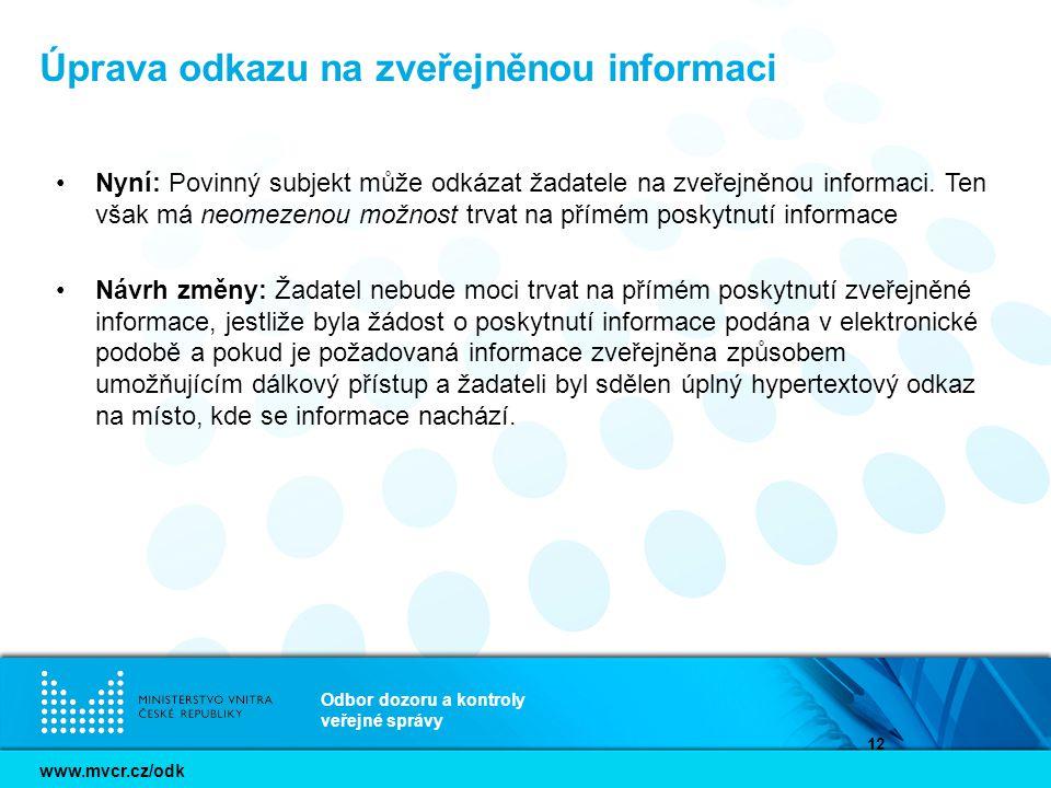 www.mvcr.cz/odk Odbor dozoru a kontroly veřejné správy 12 Úprava odkazu na zveřejněnou informaci Nyní: Povinný subjekt může odkázat žadatele na zveřej