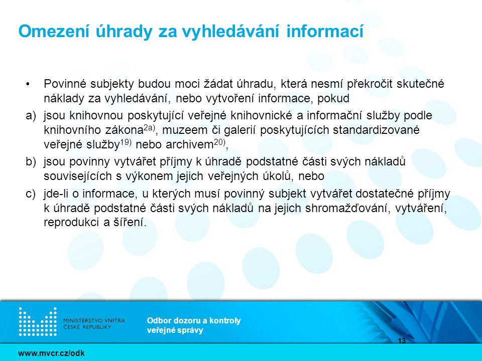 www.mvcr.cz/odk Odbor dozoru a kontroly veřejné správy 13 Omezení úhrady za vyhledávání informací Povinné subjekty budou moci žádat úhradu, která nesm