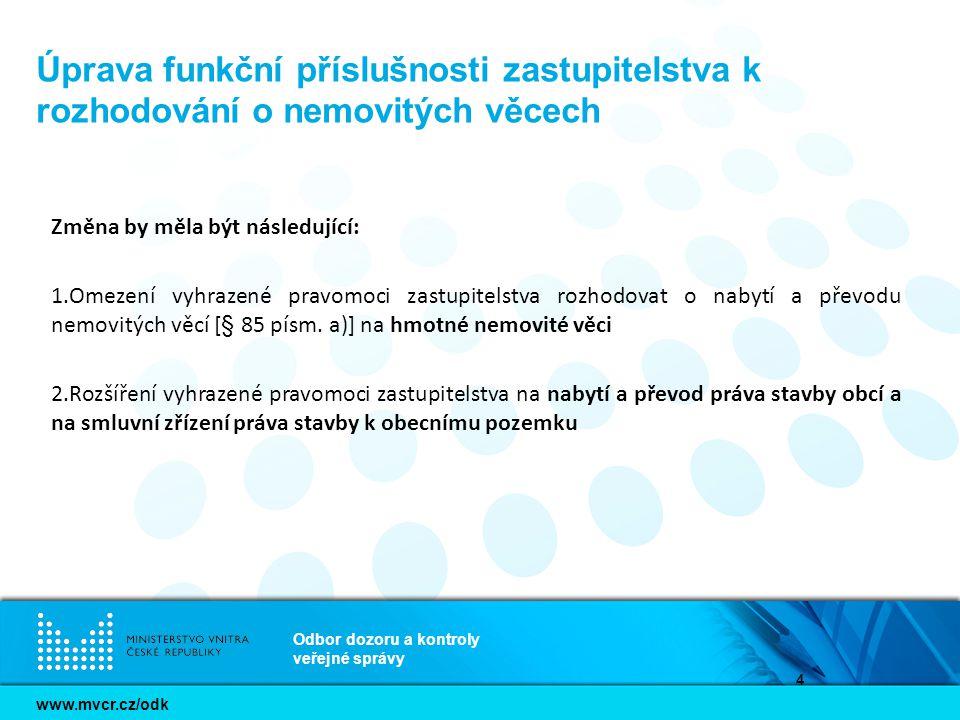 www.mvcr.cz/odk Odbor dozoru a kontroly veřejné správy 5 Úprava funkční příslušnosti rady k rozhodování o pachtech a výprosách Východiskem změny je, aby pravomoc rozhodovat o nájmech a pachtech nebo o výprosách a výpůjčkách náležela totožnému obecnímu orgánu.