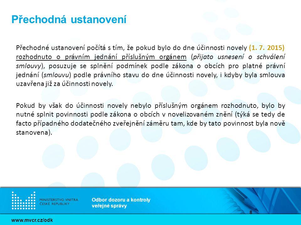 www.mvcr.cz/odk Odbor dozoru a kontroly veřejné správy 8 Přechodná ustanovení Přechodné ustanovení počítá s tím, že pokud bylo do dne účinnosti novely