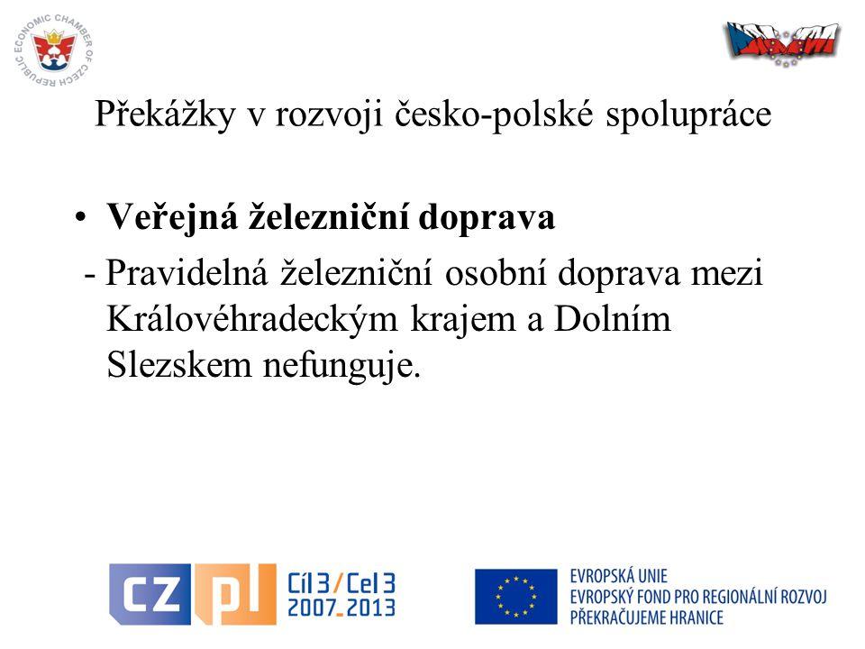 13 Překážky v rozvoji česko-polské spolupráce Veřejná železniční doprava - Pravidelná železniční osobní doprava mezi Královéhradeckým krajem a Dolním Slezskem nefunguje.