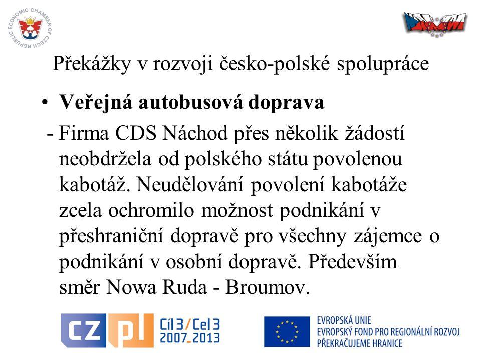 15 Překážky v rozvoji česko-polské spolupráce Veřejná autobusová doprava - Firma CDS Náchod přes několik žádostí neobdržela od polského státu povolenou kabotáž.