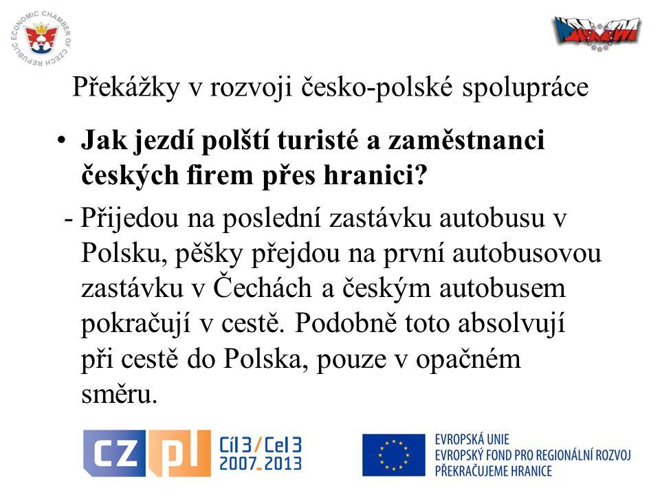 16 Překážky v rozvoji česko-polské spolupráce Jak jezdí polští turisté a zaměstnanci českých firem přes hranici.