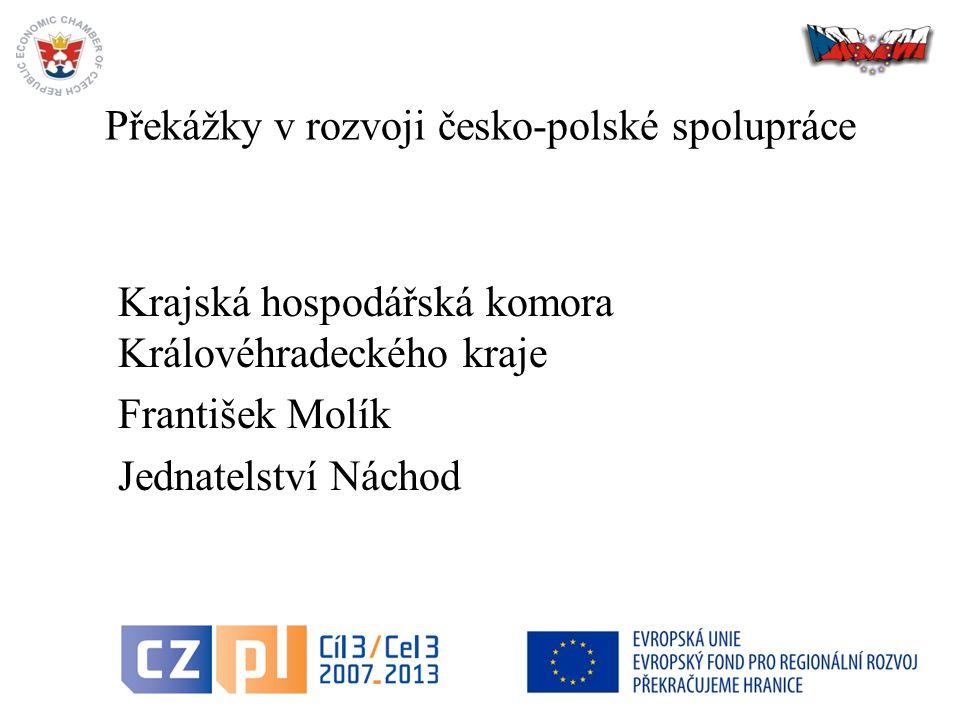 2 Překážky v rozvoji česko-polské spolupráce Krajská hospodářská komora Královéhradeckého kraje František Molík Jednatelství Náchod