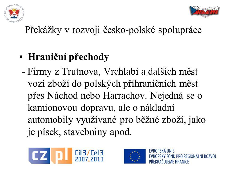 Překážky v rozvoji česko-polské spolupráce Hraniční přechody - Firmy z Trutnova, Vrchlabí a dalších měst vozí zboží do polských příhraničních měst přes Náchod nebo Harrachov.