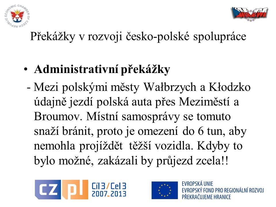 Překážky v rozvoji česko-polské spolupráce Administrativní překážky - Mezi polskými městy Wałbrzych a Kłodzko údajně jezdí polská auta přes Meziměstí a Broumov.