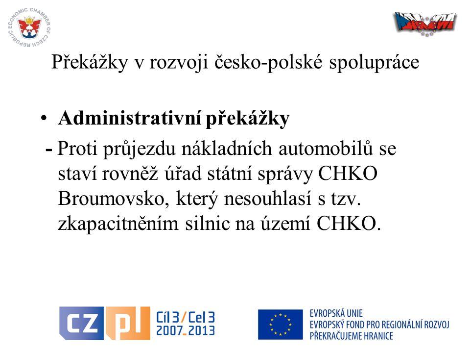 Překážky v rozvoji česko-polské spolupráce Administrativní překážky - Proti průjezdu nákladních automobilů se staví rovněž úřad státní správy CHKO Broumovsko, který nesouhlasí s tzv.