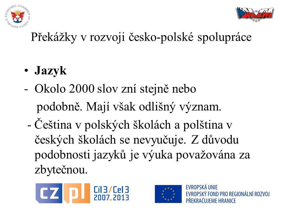 36 Překážky v rozvoji česko-polské spolupráce Jazyk -Okolo 2000 slov zní stejně nebo podobně.