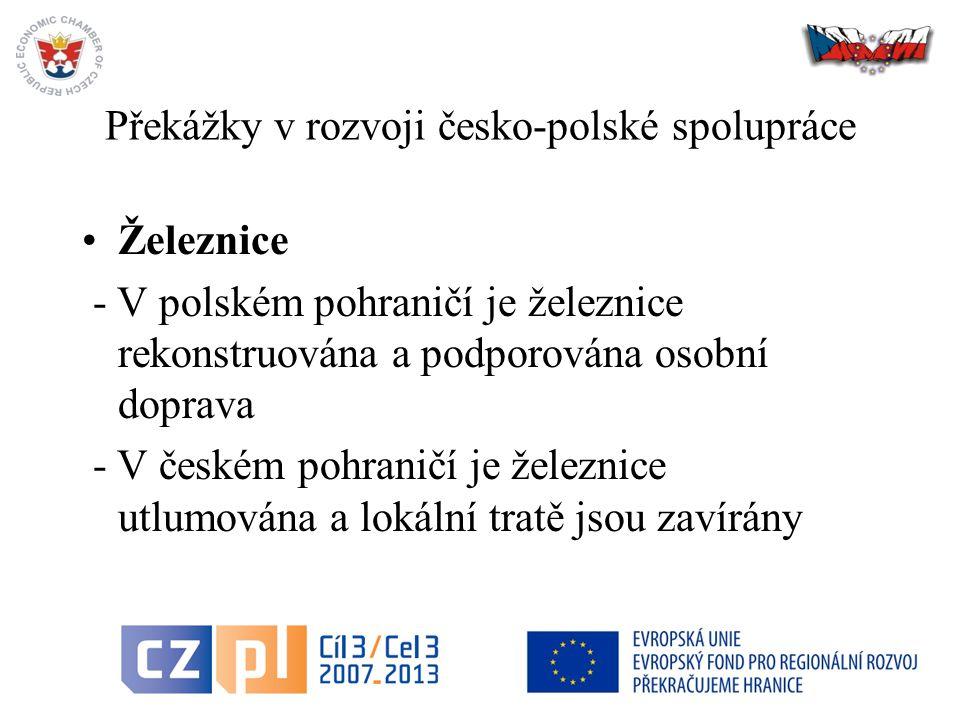 4 Překážky v rozvoji česko-polské spolupráce Železnice - V polském pohraničí je železnice rekonstruována a podporována osobní doprava - V českém pohraničí je železnice utlumována a lokální tratě jsou zavírány