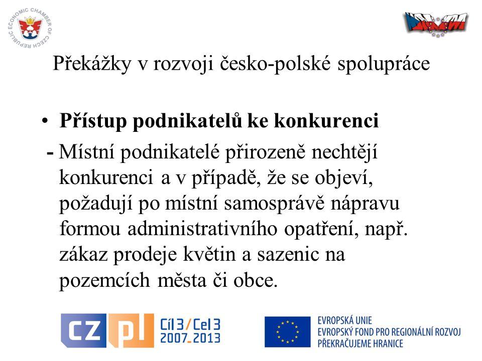 41 Překážky v rozvoji česko-polské spolupráce Přístup podnikatelů ke konkurenci - Místní podnikatelé přirozeně nechtějí konkurenci a v případě, že se objeví, požadují po místní samosprávě nápravu formou administrativního opatření, např.