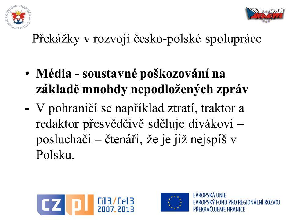 Překážky v rozvoji česko-polské spolupráce Média - soustavné poškozování na základě mnohdy nepodložených zpráv - V pohraničí se například ztratí, traktor a redaktor přesvědčivě sděluje divákovi – posluchači – čtenáři, že je již nejspíš v Polsku.