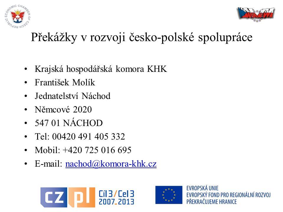 46 Překážky v rozvoji česko-polské spolupráce Krajská hospodářská komora KHK František Molík Jednatelství Náchod Němcové 2020 547 01 NÁCHOD Tel: 00420 491 405 332 Mobil: +420 725 016 695 E-mail: nachod@komora-khk.cznachod@komora-khk.cz
