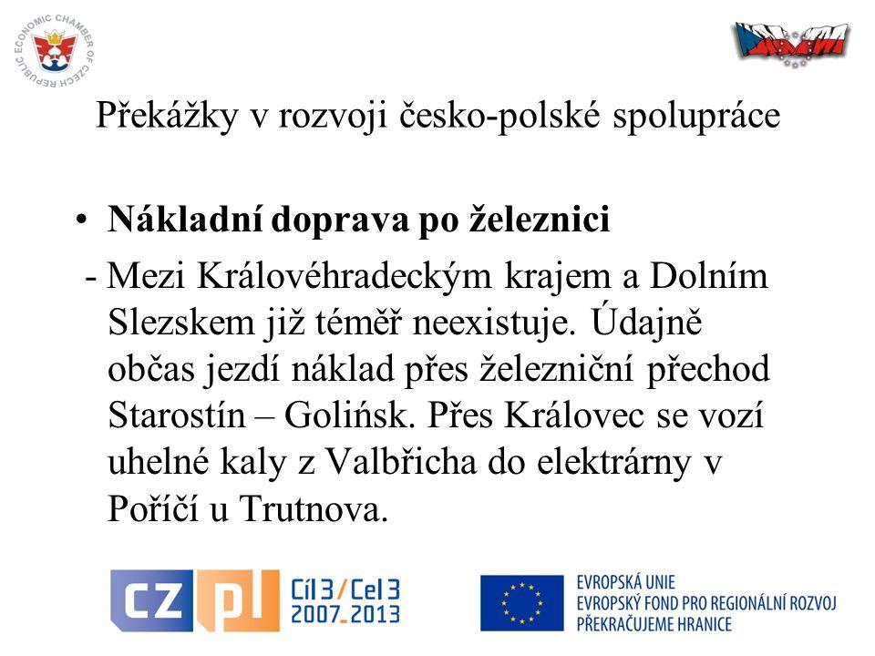 5 Překážky v rozvoji česko-polské spolupráce Nákladní doprava po železnici - Mezi Královéhradeckým krajem a Dolním Slezskem již téměř neexistuje.