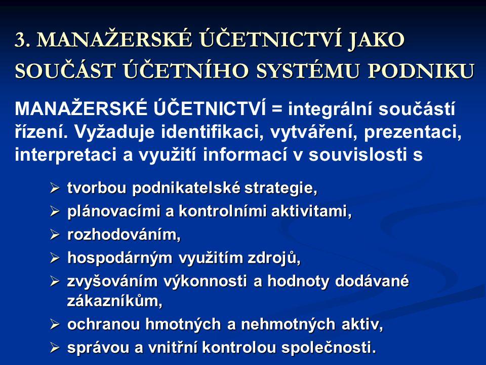 3. MANAŽERSKÉ ÚČETNICTVÍ JAKO SOUČÁST ÚČETNÍHO SYSTÉMU PODNIKU MANAŽERSKÉ ÚČETNICTVÍ = integrální součástí řízení. Vyžaduje identifikaci, vytváření, p