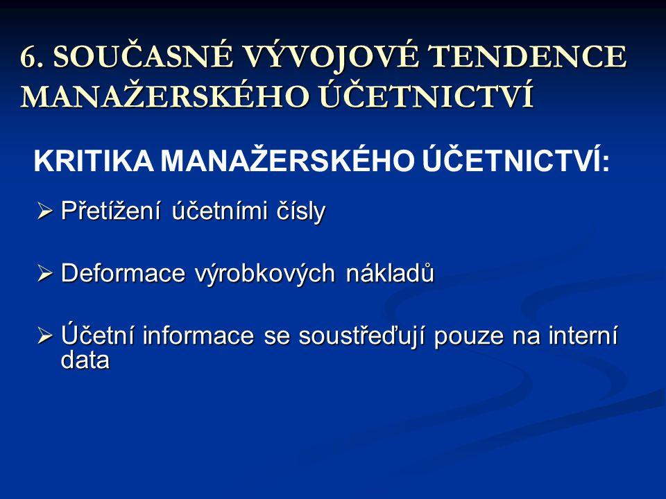 6. SOUČASNÉ VÝVOJOVÉ TENDENCE MANAŽERSKÉHO ÚČETNICTVÍ KRITIKA MANAŽERSKÉHO ÚČETNICTVÍ:  Přetížení účetními čísly  Deformace výrobkových nákladů  Úč