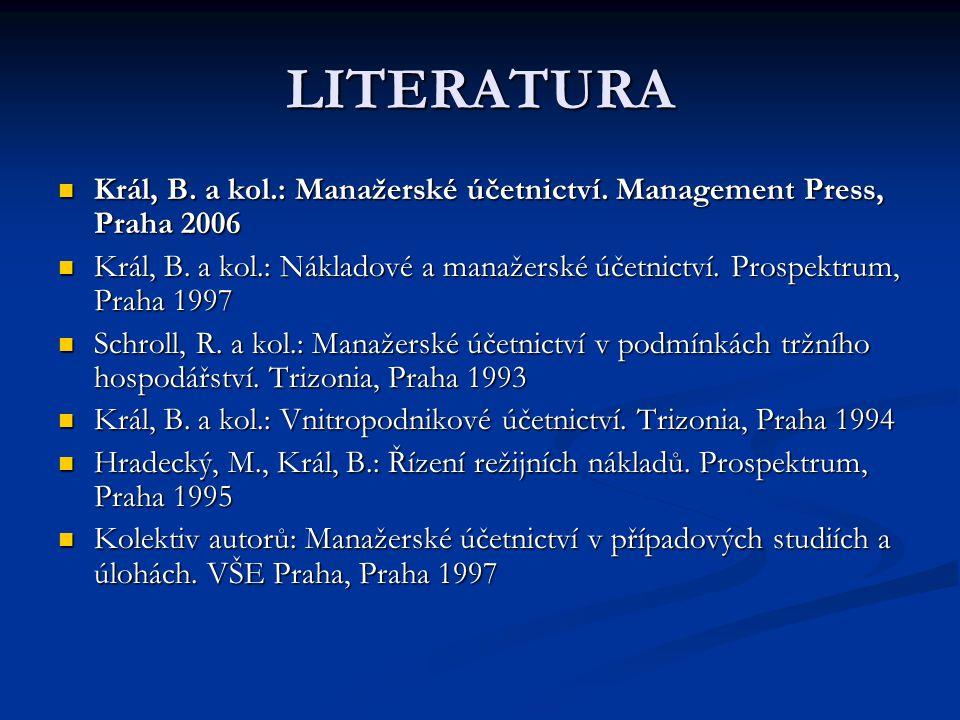 LITERATURA Král, B. a kol.: Manažerské účetnictví. Management Press, Praha 2006 Král, B. a kol.: Manažerské účetnictví. Management Press, Praha 2006 K