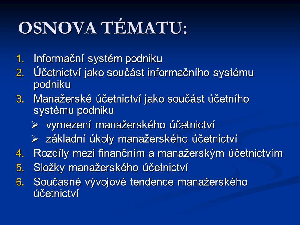 OSNOVA TÉMATU: 1. Informační systém podniku 2. Účetnictví jako součást informačního systému podniku 3. Manažerské účetnictví jako součást účetního sys