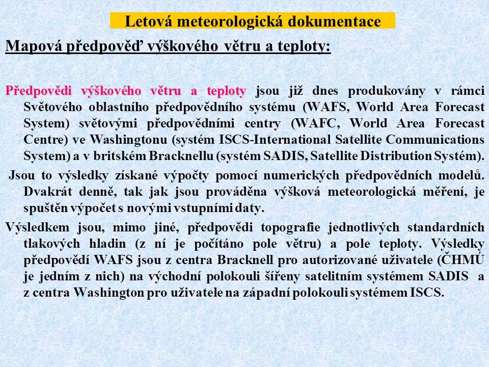 Letová meteorologická dokumentace Mapová předpověď výškového větru a teploty: Předpovědi výškového větru a teploty Předpovědi výškového větru a teplot