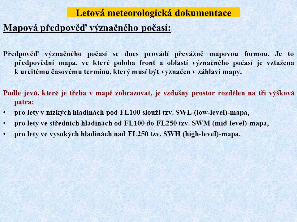 Letová meteorologická dokumentace Mapová předpověď význačného počasí: Předpověď význačného počasí se dnes provádí převážně mapovou formou. Je to předp