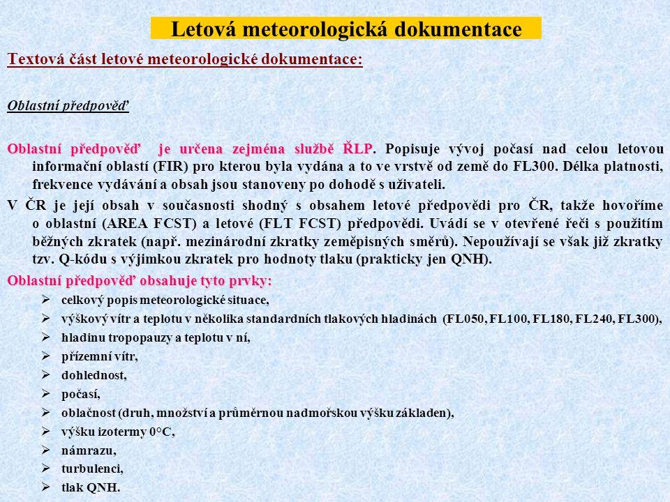 Letová meteorologická dokumentace Textová část letové meteorologické dokumentace: Oblastní předpověď Oblastní předpověď je určena zejména službě ŘLP O