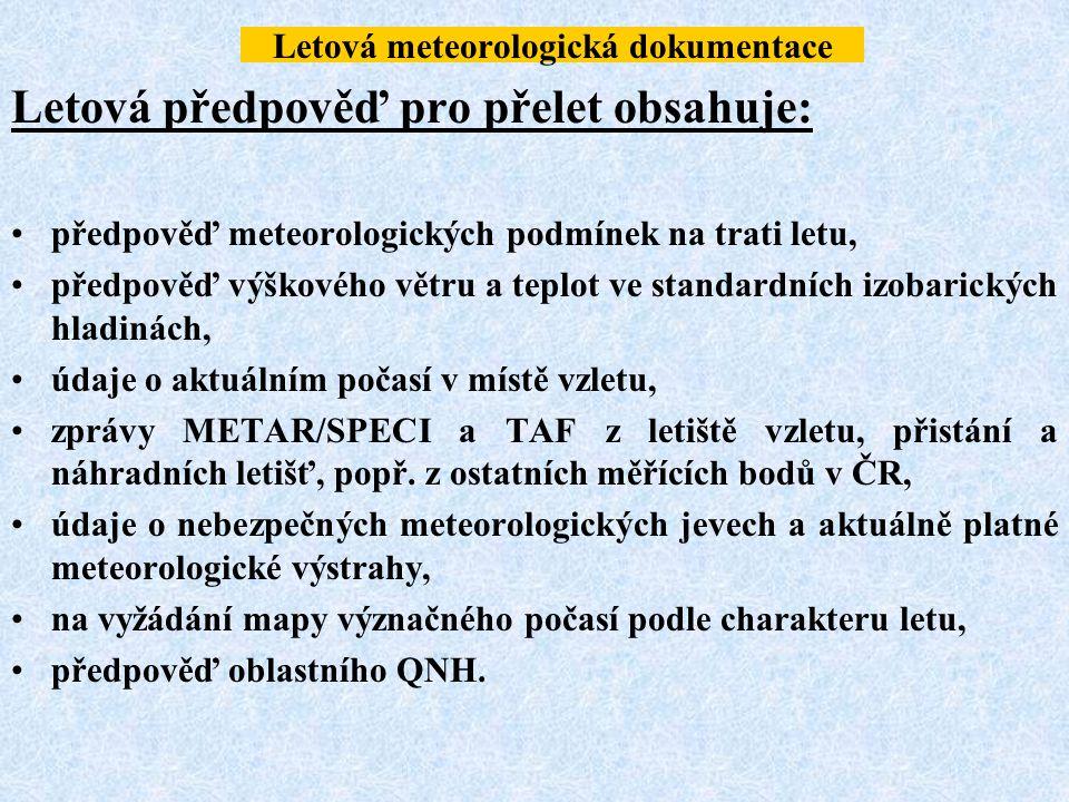 Letová meteorologická dokumentace Letová předpověď pro přelet obsahuje: předpověď meteorologických podmínek na trati letu, předpověď výškového větru a