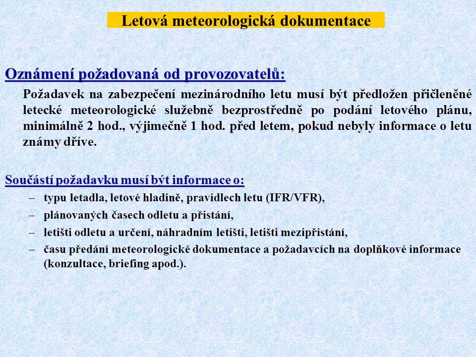 Letová meteorologická dokumentace Oznámení požadovaná od provozovatelů: Požadavek na zabezpečení mezinárodního letu musí být předložen přičleněné lete