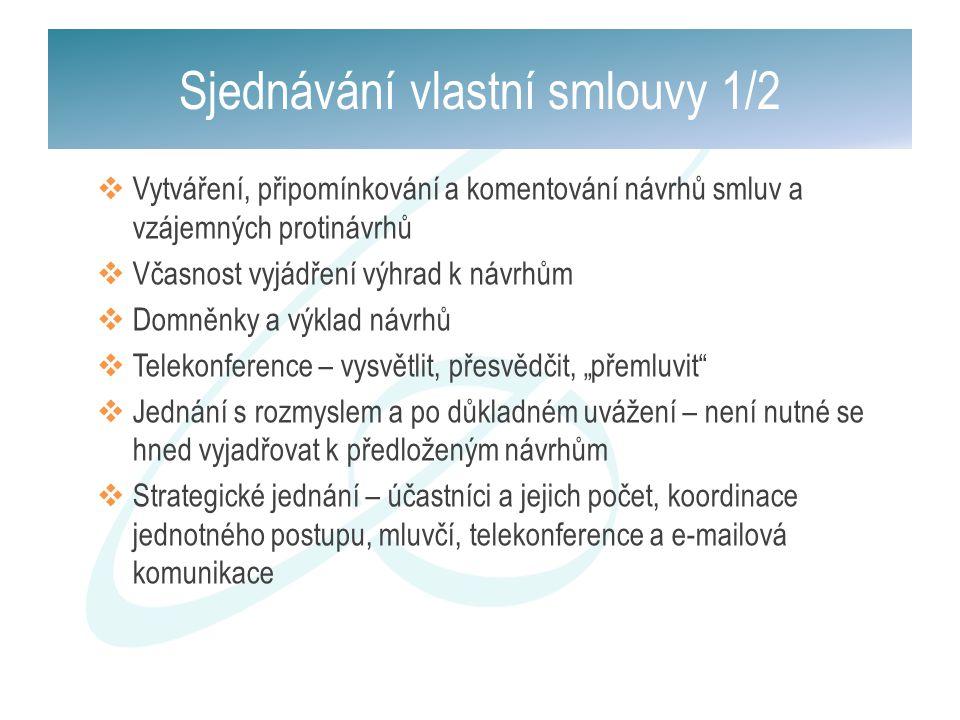 Sjednávání vlastní smlouvy 1/2  Vytváření, připomínkování a komentování návrhů smluv a vzájemných protinávrhů  Včasnost vyjádření výhrad k návrhům 