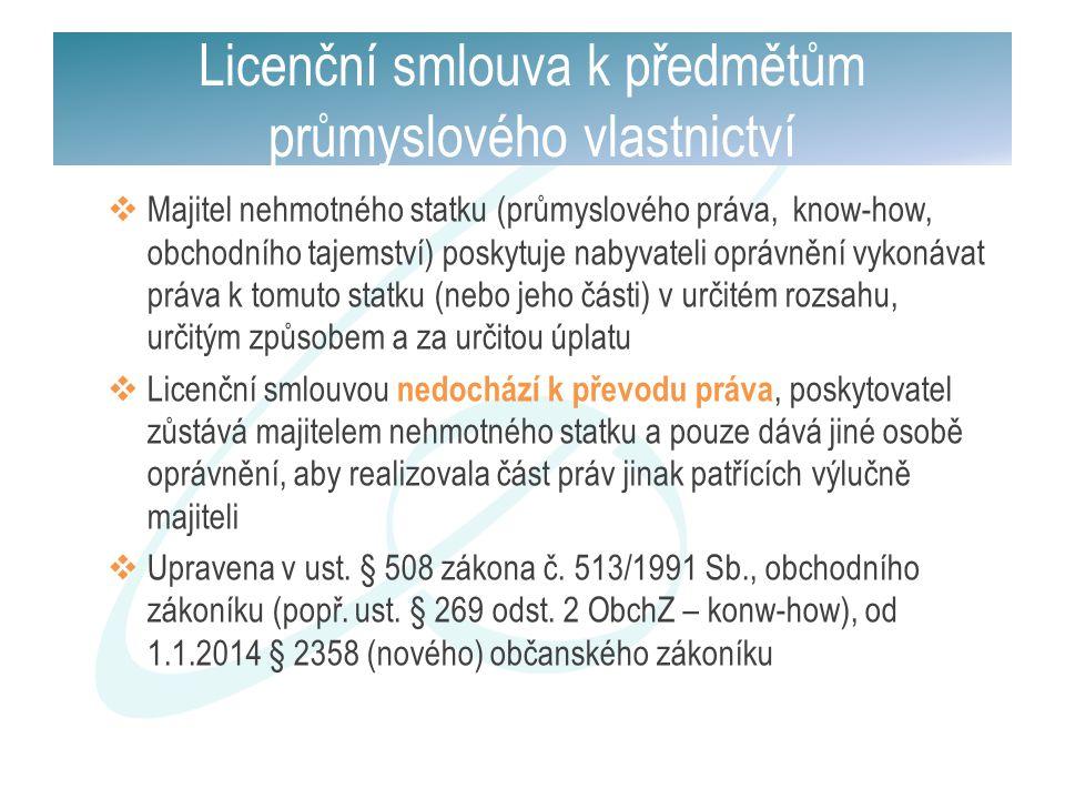 Licenční smlouva k předmětům průmyslového vlastnictví  Majitel nehmotného statku (průmyslového práva, know-how, obchodního tajemství) poskytuje nabyv