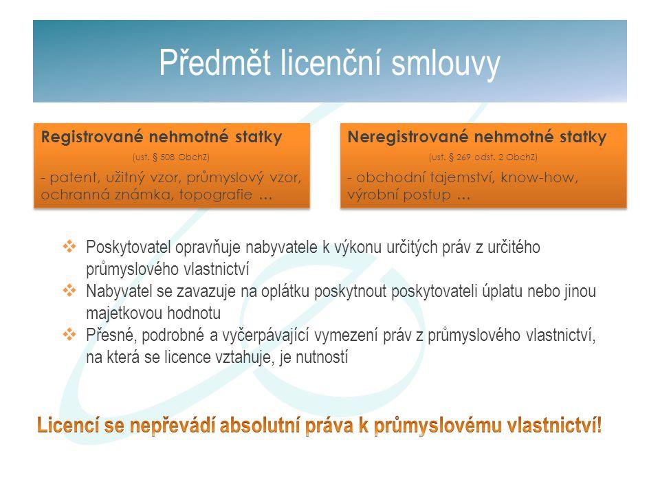 Předmět licenční smlouvy Registrované nehmotné statky (ust. § 508 ObchZ) - patent, užitný vzor, průmyslový vzor, ochranná známka, topografie … Registr