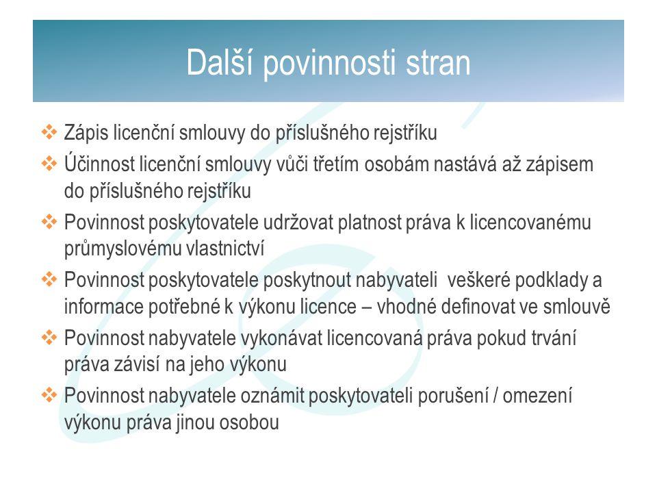  Zápis licenční smlouvy do příslušného rejstříku  Účinnost licenční smlouvy vůči třetím osobám nastává až zápisem do příslušného rejstříku  Povinno