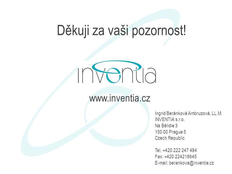 Děkuji za vaši pozornost! Ingrid Beránková Ambruzová, LL.M. INVENTIA s.r.o. Na Bělidle 3 150 00 Prague 5 Czech Republic Tel. +420 222 247 484 Fax: +42