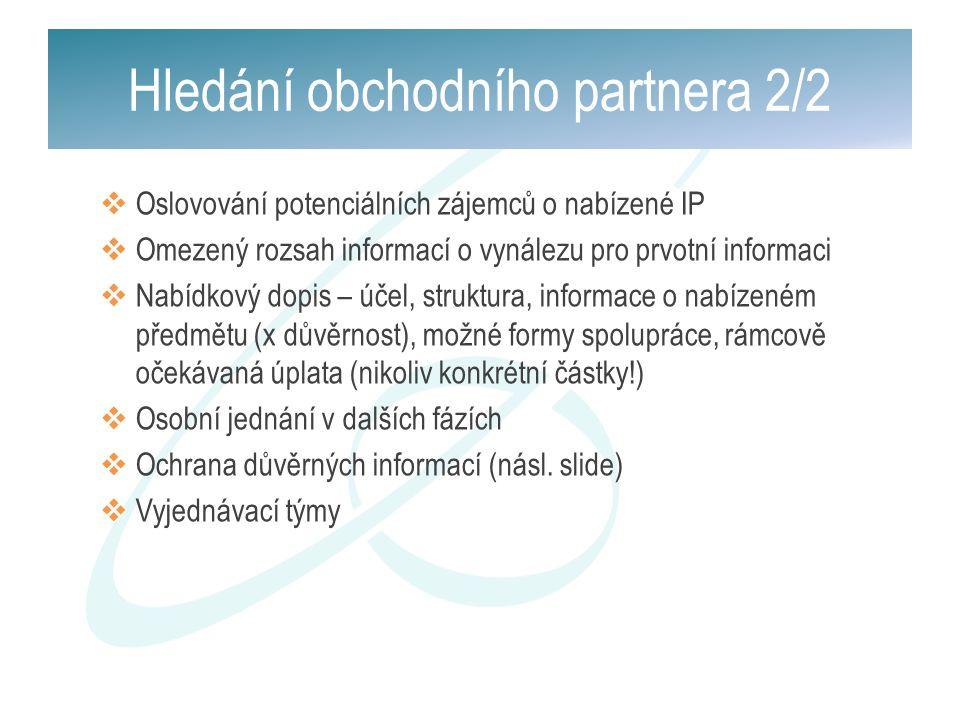 Hledání obchodního partnera 2/2  Oslovování potenciálních zájemců o nabízené IP  Omezený rozsah informací o vynálezu pro prvotní informaci  Nabídko