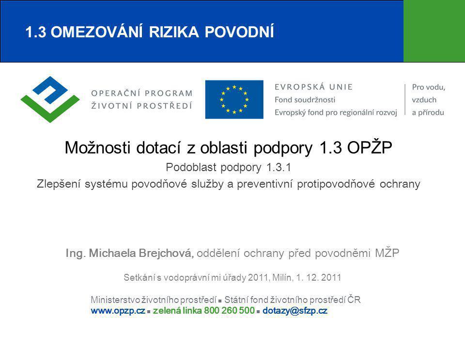 INFORMACE PRO ŽADATELE O DOTACE 1.3 Omezování rizika povodní, 1.3.1, 1.3.2 SOUČASNÉ PRIORITY V RÁMCI PROJEKTOVÝCH ZÁMĚRŮ  Digitální povodňové plány a naplňování POVIS (záměr 1, 2)  Mapování povodňového nebezpečí a povodňových rizik (záměr 3)  Přírodě blízká protipovodňová opatření (záměr 4, 5) Pro následující výzvy priority budou priority rozšířené.