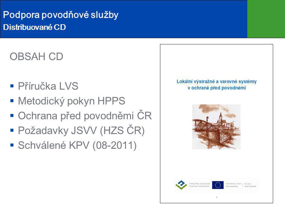 Podpora povodňové služby Distribuované CD OBSAH CD  Příručka LVS  Metodický pokyn HPPS  Ochrana před povodněmi ČR  Požadavky JSVV (HZS ČR)  Schvá