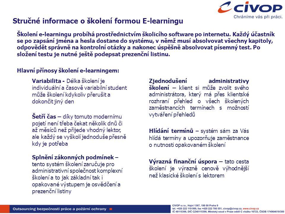 Stručné informace o školení formou E-learningu Školení e-learningu probíhá prostřednictvím školicího software po internetu. Každý účastník se po zapsá