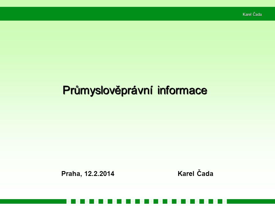 Karel Čada Průmyslověprávní informace Praha, 12.2.2014 Karel Čada