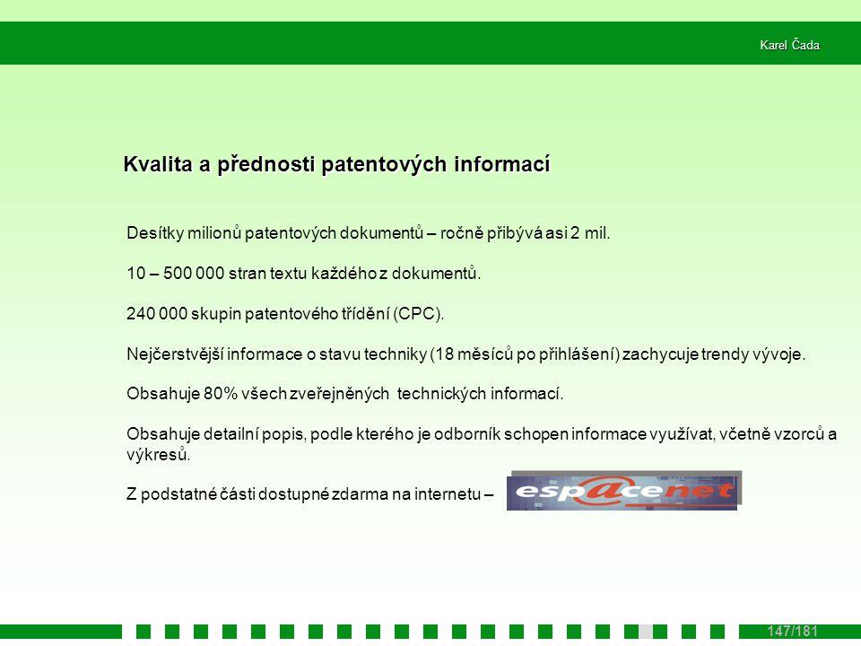 Karel Čada 147/181 Kvalita a přednosti patentových informací Desítky milionů patentových dokumentů – ročně přibývá asi 2 mil.