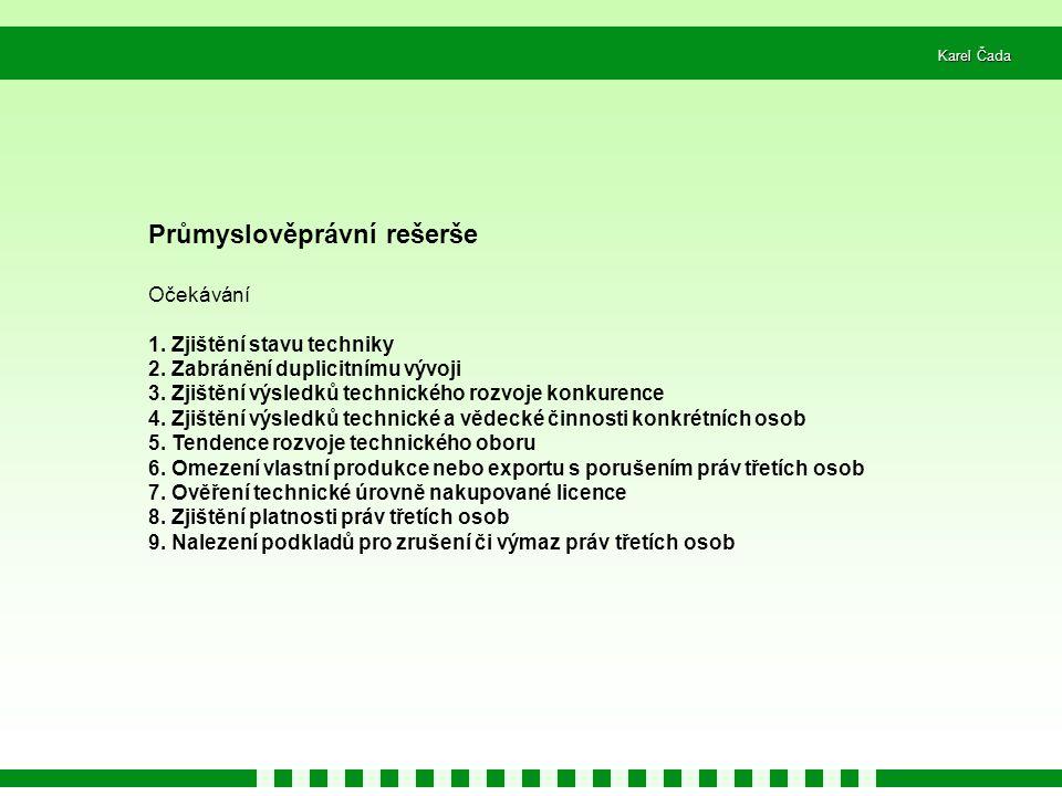 Karel Čada Průmyslověprávní rešerše Očekávání 1.Zjištění stavu techniky 2.
