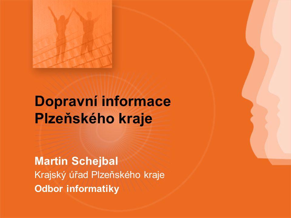 Dopravní informace Plzeňského kraje Martin Schejbal Krajský úřad Plzeňského kraje Odbor informatiky