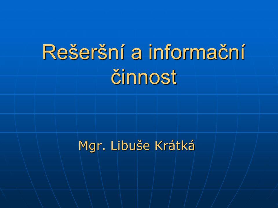 Rešerše Výsledek (proces) vyhledávání informací ve formě dokumentografických nebo faktografických záznamů, popř.