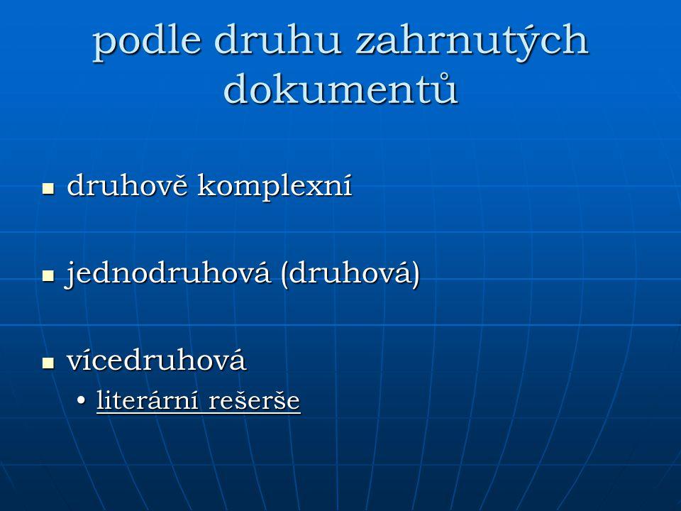 podle druhu zahrnutých dokumentů druhově komplexní druhově komplexní jednodruhová (druhová) jednodruhová (druhová) vícedruhová vícedruhová literární r