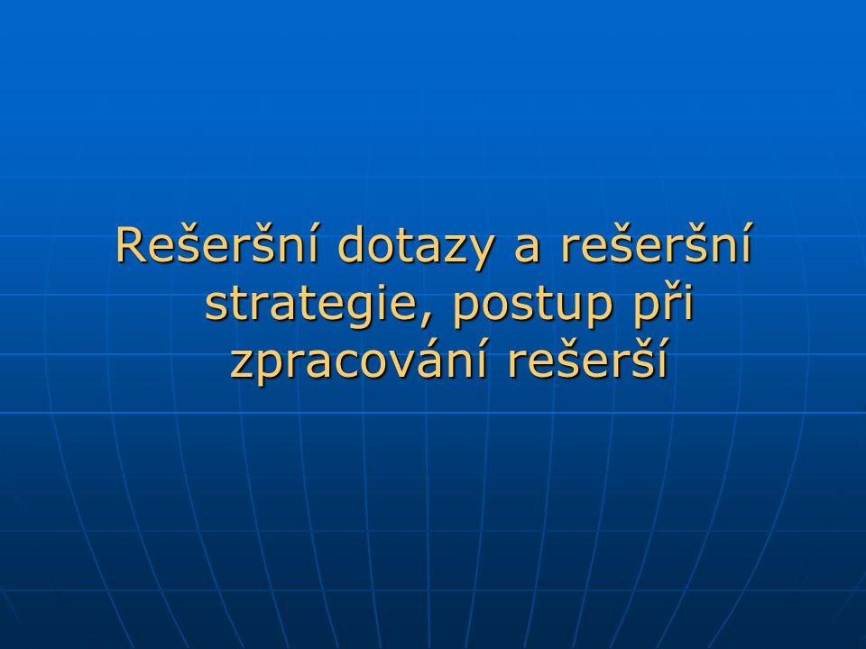 Rešeršní dotazy a rešeršní strategie, postup při zpracování rešerší